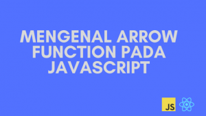 Mengenal Arrow Function pada Javascript